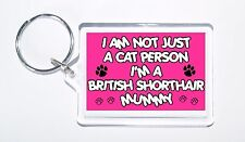 I Am Not Just a Cat Person I'm A British Shorthair  Mummy Keyring, Present/Gift