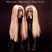NELSON - BECAUSE THEY CAN NEW CD