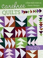 Carefree Quilts : A Free-Style Twist on Classic Designs by Joy-Lily (2012, Paper