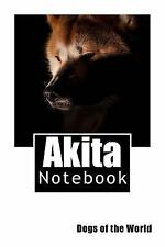 Akita : Dogs of the World 150 Pages Lined Notebook by Wild Pages Wild Pages.