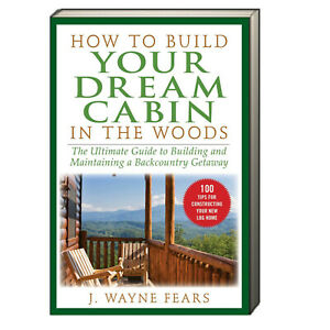 How to Build Your Dream Cabin in the Woods by J. Wayne Fears (Paperback)