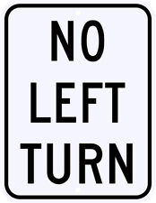 NO LEFT TURN SIGN REAL -  Engineer Grade Reflective Aluminum LEGAL 18 x 24