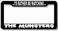rather be watching the MUNSTERS License Plate Frame