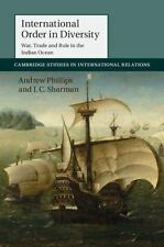 INTERNATIONAL ORDER IN DIVERSITY - PHILLIPS, ANDREW/ SHARMAN, J. C. - NEW BOOK