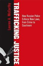 Trafficking Justice : How Russian Police Enforce New Laws, from Crime to Cour...