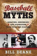 NEW - Baseball Myths: Debating, Debunking, and Disproving Tales from the Diamond