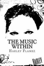 The Music Within : Song Lyrics by Harley Flamez (2013, Paperback, Large Type)