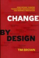 Change by Design: How Design Thinking Can Transform Organizations and Inspire...