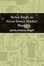 Seven Steps to Grow Green Market Share by Sylvia Wright (2010, Paperback)