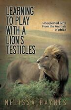 Learning to Play With a Lion's Testicles: Unexpected Gifts from the Animals of A