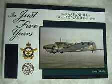 In Just Five Years by Kevin O'Reilly  RAAF & Nhill in World War 2 1941-45 pb B37