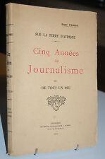 Sur la terre d'Afrique CINQ ANNEES DE JOURNALISME 1913 ROGER D'AMBRE