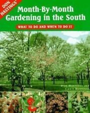 Don Hastings' Month-By-Month Gardening in the South: What to Do and When to Do I