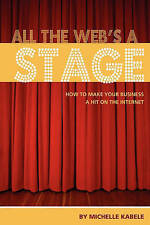 NEW All The Web's A Stage: How To Make Your Business A Hit On The Internet