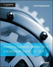 MASTERING AUTODESK INVENTOR 2015 AND AUTODESK INVENTOR LT 2015 - WAGUESPACK, CUR