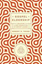 Gospel Eldership: Equipping a New Generation of Servant Leaders (Paperback or So