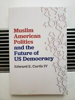 Muslim American Politics and the Future of US Democracy by Edward E. Curtis IV