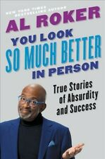You Look So Much Better in Person : True Stories of Absurdity and Success, Ha...