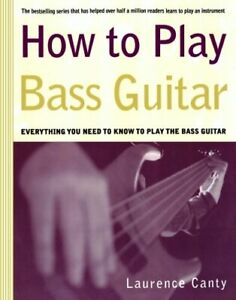 How to Play Bass Guitar by Canty, Laurence Book The Cheap Fast Free Post