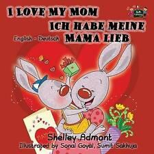 German Children's Books: I Love My Mom - Ich habe meine Mama lieb (English Germa