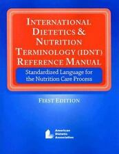 International Dietitics & Nutrition Terminology (IDNT) Reference Manual: