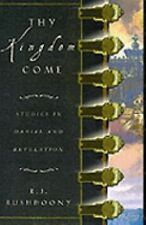 Thy Kingdom Come : Studies in Daniel and Revelation by Rousas John Rushdoony...