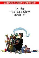 In the Yule-Log Glow Book Iii (2013, Paperback)