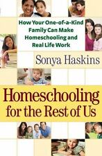 Homeschooling for the Rest of Us: How Your One-of-a-Kind Family Can Make Homesch