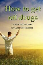 How to Get off Drugs : A Self Help Guide for a healthier Life by Jerry Wright...