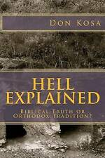 NEW Hell Explained: Biblical Truth or Orthodox Tradition by Don Kosa