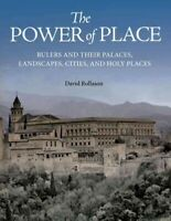 Power of Place : Rulers and Their Palaces, Landscapes, Cities, and Holy Place...