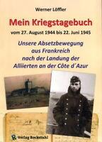 Mein Kriegstagebuch 1944-1945 - Unsere Absetzbewegung aus Frankreich (Löffler)