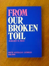 From our broken toil : South Australian Catholics 1836 to 1905, Paperback, 1986