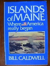 ISLANDS OF MAINE: WHERE AMERICA REALLY BEGAN-Bill Caldwell 1stEd HC Signed 1981