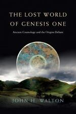 The Lost World of Genesis One : Ancient Cosmology and the Origins Debate by John