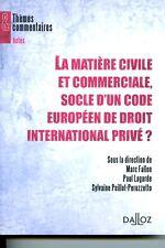 La matière civile et commerciale, socle d'un code européen de droit internationa
