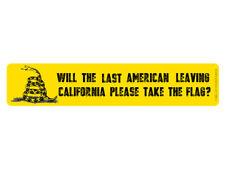 Will the last American leaving California please take the flag? (Bumper Sticker)