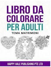 Libro Da Colorare per Adulti : Tema Matrimoni by Happy Vale Publishing Pte...