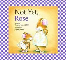 NEW Not Yet, Rose by Susanna Leonard Hill