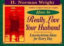 How to Really Love Your Husband: Love-In-Action Ideas for Everyday Wright, H. N