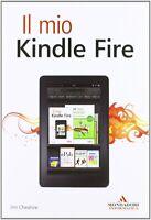 Il mio Kindle FireCheshire JimMondadoriinformaticainternet cellulari Nuovo