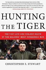 Hunting the Tiger: The Fast Life and Violent Death of the Balkans' Most Dangerou