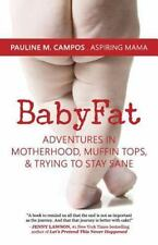 BabyFat: Adventures in Motherhood, Muffin Tops, & Trying to Stay Sane