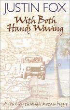 With Both Hands Waving : A Journey Through Mozambique by Justin Fox (2003, Paper