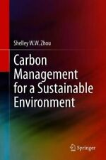 Carbon Management for a Sustainable Environment by Shelley W W Zhou: New
