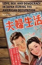Love, Sex, and Democracy in Japan During the American Occupation by Mark...