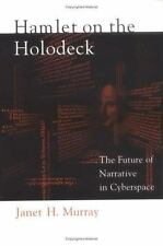 Hamlet on the Holodeck: The Future of Narrative in Cyberspace by Murray, Janet