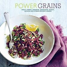 Power Grains: Spelt, farro, freekeh, amaranth, kamut, quinoa and other Ancient g