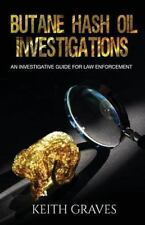 Butane Hash Oil Investigations : A Guide for Law Enforcement by Keith Graves...