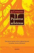 Palabras Arbóreas : Unos Pocos Cuentos Cortos y Algunos Poemas (y Muchas,...